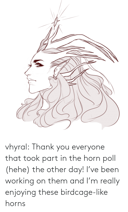 hehe: vhyral:  Thank you everyone that took part in the horn poll (hehe) the other day! I've been working on them and I'm really enjoying these birdcage-like horns