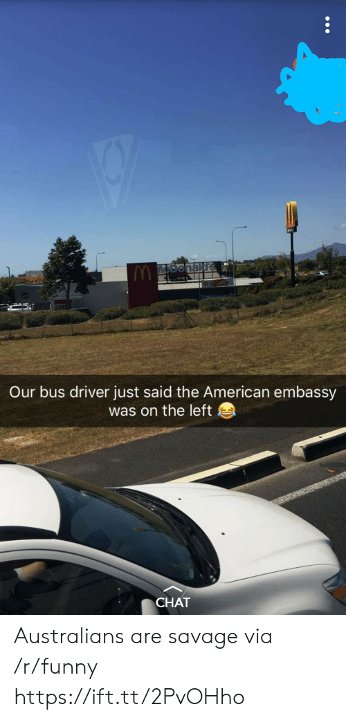 embassy: vi  Our bus driver just said the American embassy  was on the left  CHAT Australians are savage via /r/funny https://ift.tt/2PvOHho