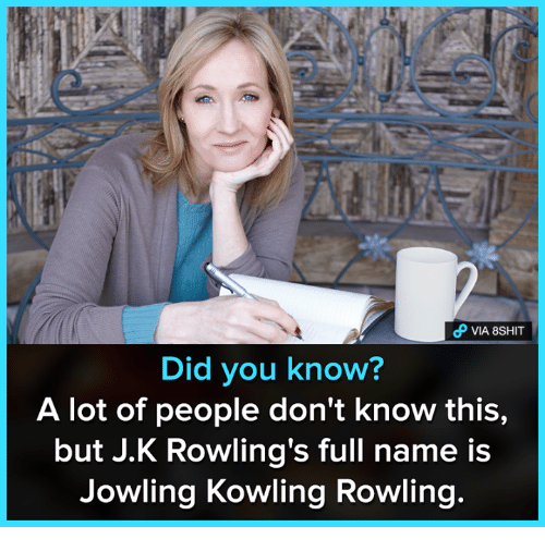Memes, 🤖, and Lots: VIA 8SHIT  Did you know?  A lot of people don't know this,  but J.K Rowling's full name is  Jowling Kowling Rowling.