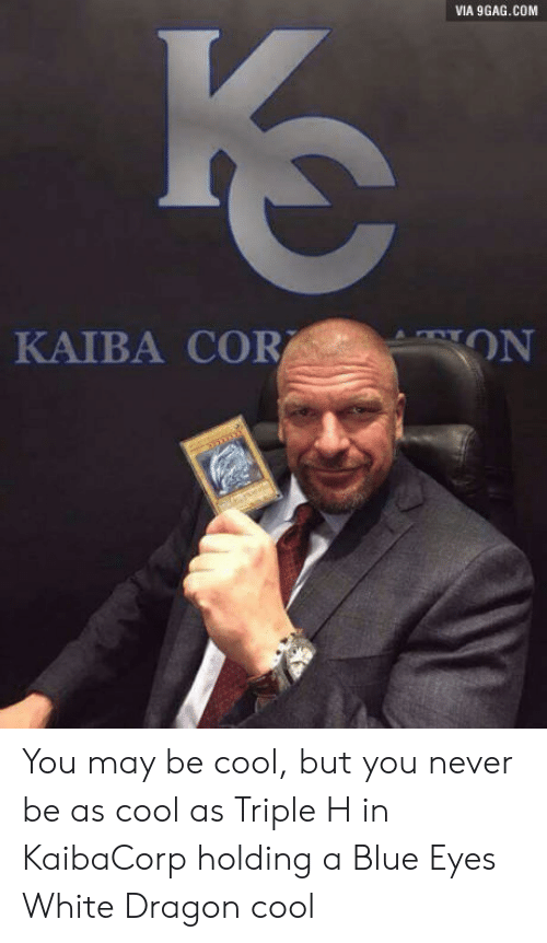 kaiba: VIA 9GAG.COM  KAIBA COR  ON You may be cool, but you never be as cool as Triple H in KaibaCorp holding a Blue Eyes White Dragon cool