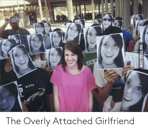 Attached Girlfriend: VIA 9GAG.COM The Overly Attached Girlfriend