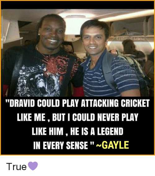 """Gayle: Via  ESCO  """"DRAVID COULD PLAY ATTACKING CRICKET  LIKE ME, BUTI COULD NEVER PLAY  LIKE HIM HE IS A LEGEND  IN EVERY SENSE""""a GAYLE True💜"""