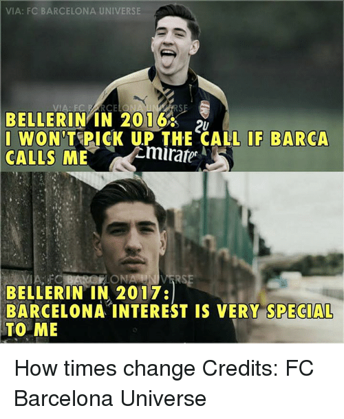 Memes, 🤖, and The Call: VIA: FC BARCELONA UNIVERSE  BELLERIN  IN 2016  I WON  PICK UP THE CALL IF BARCA  ml rater  CALLS  ME  BELLERIN IN 2017:  BARCELONA INTEREST IS VERY SPECIAL  TO ME How times change  Credits: FC Barcelona Universe