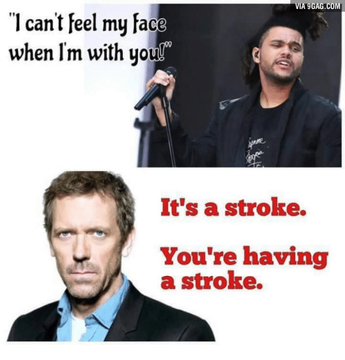 What Is The Song I Cant Feel My Face About: VIA gGAG.COM  l cant feel my face  when Im with you  It's a stroke.  You're having  a stroke.