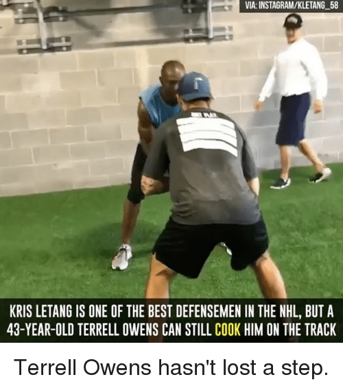 terrell owens: VIA:INSTAGRAM/KLETANG_58  KRIS LETANG IS ONE OF THE BEST DEFENSEMEN IN THE NHL, BUT A  43-YEAR-OLD TERRELL OWENS CAN STILL COOK HIM ON THE TRACK Terrell Owens hasn't lost a step.