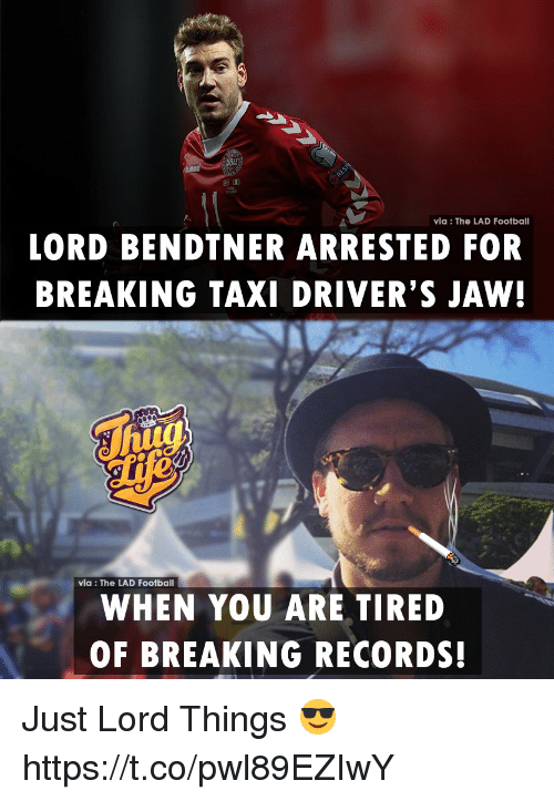 Football, Memes, and Taxi: via: The LAD Football  LORD BENDTNER ARRESTED FOR  BREAKING TAXI DRIVER'S JAW!  via : The LAD Football  WHEN YOU ARE TIRED  OF BREAKING RECORDS! Just Lord Things 😎 https://t.co/pwl89EZIwY