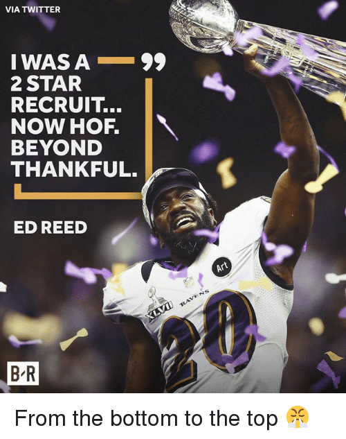 Reed: VIA TWITTER  IWAS A-99  2 STAR  RECRUIT...  NOW HOF.  BEYOND  THANKFUL.  ED REED  Art  BR From the bottom to the top 😤