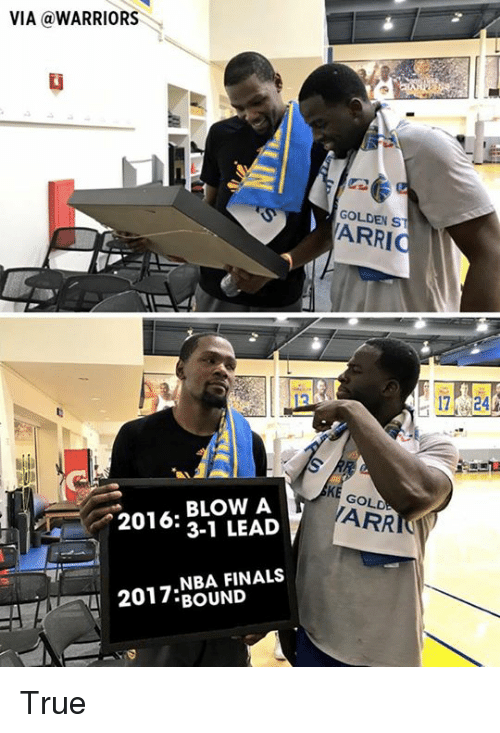 Finals, Memes, and Nba: VIA WARRIORS  BLOW A  2016  3-1 LEAD  NBA FINALS  2017 BOUND  GOLDEN ST  ARR True