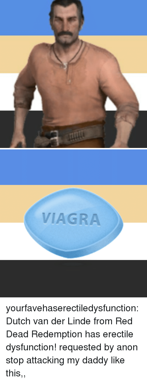 Red Dead Redemption: VIAGRA yourfavehaserectiledysfunction:  Dutch van der Linde from Red Dead Redemption has erectile dysfunction!  requested by anon   stop attacking my daddy like this,,