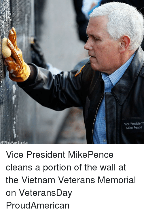Memes, Vietnam, and 🤖: Vice President  Mike Pence  AP Photo/Alex Brandon Vice President MikePence cleans a portion of the wall at the Vietnam Veterans Memorial on VeteransDay ProudAmerican