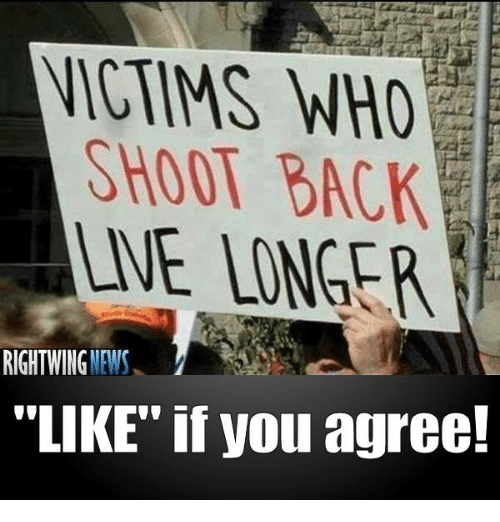 """News, Back, and Who: VICTIMS WHO  SHOOT BACK  UNE INNGER  RIGHT WING  NEWS  """"LIKE"""" if you agree!"""