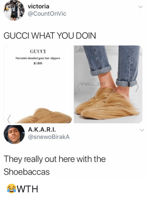 Gucci, Memes, and Goat: victoria  @CountOnVic  GUCCI WHAT YOU DOIN  GUCCI  Horsebit-detailed goat hair slippers  $1,800  @WILL ENT  A.K.A.R.I.  @snewoBirakA  They really out here with the  Shoebaccas 😂WTH