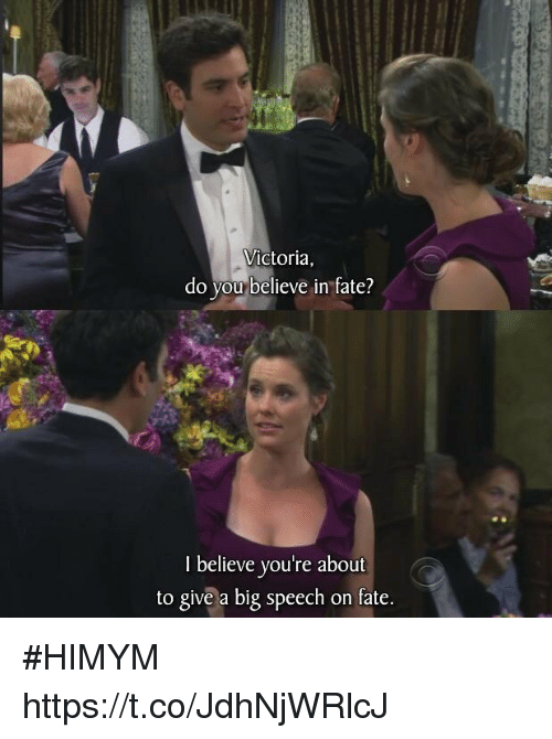 Memes, Fate, and 🤖: Victoria,  do you believe in tate?  I believe you're about  to givea big speech on fate, #HIMYM https://t.co/JdhNjWRlcJ