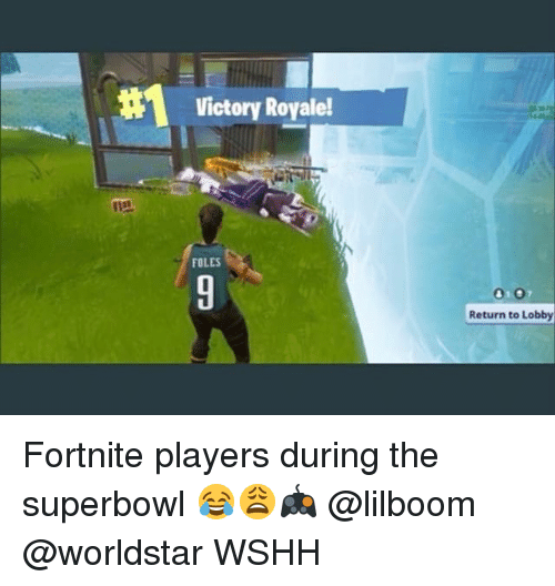 Memes, Worldstar, and Wshh: Victory Royale!  FOLES  Return to Lobby Fortnite players during the superbowl 😂😩🎮 @lilboom @worldstar WSHH