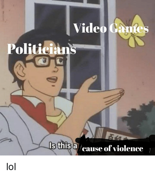 Lol, Video, and Dank Memes: Video Caes  Politician  ls this a cause of violence lol