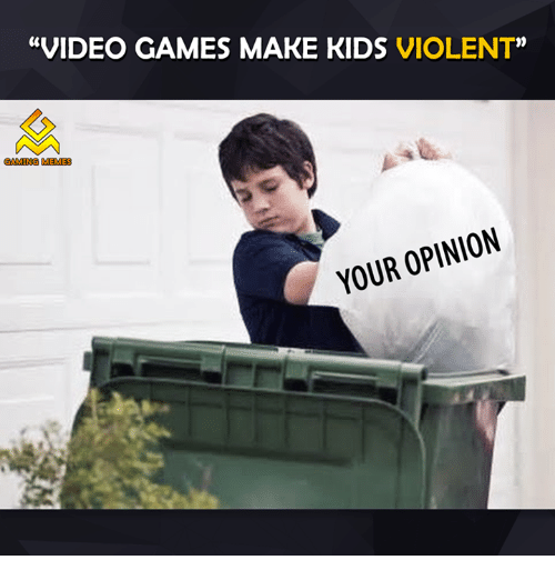 Gaming Meme: VIDEO GAMES MAKE KIDS  VIOLENT  GAMING MEMES  YOUR OPINION