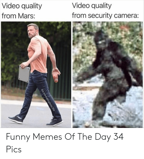 security camera: Video quality  from security camera:  Video quality  from Mars:  a.memeingless.life Funny Memes Of The Day 34 Pics