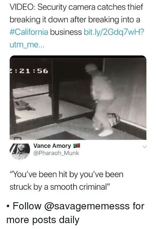 """security camera: VIDEO: Security camera catches thief  breaking it down after breaking into a  #California business bit.ly/2Gdq7WH?  utm_me  21 :56  Vance Amory  @Pharaoh_Munk  """"You've been hit by you've been  struck by a smooth criminal"""" • Follow @savagememesss for more posts daily"""