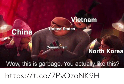 Vietnam: Vietnam  United States  China  Communism  North Korea  Wow, this is garbage. You actually like this? https://t.co/7PvOzoNK9H