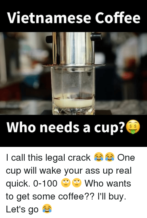 vietnamese coffee who needs a cup i call this legal 25506082 🔥 25 best memes about vietnamese vietnamese memes,Meme Vietnamese