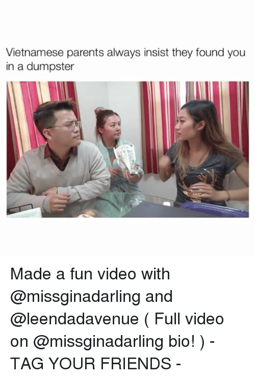 Dumpstered: Vietnamese parents always insist they found you  in a dumpster Made a fun video with @missginadarling and @leendadavenue ( Full video on @missginadarling bio! ) - TAG YOUR FRIENDS -