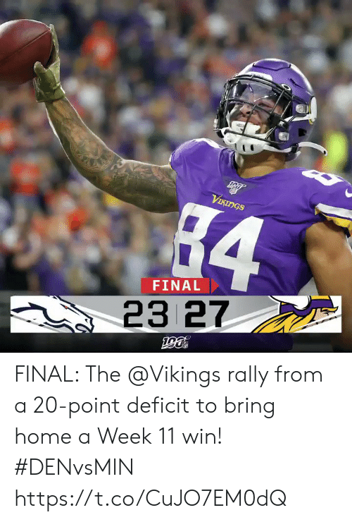 rally: VIKINGS  84  FINAL  23 27 FINAL: The @Vikings rally from a 20-point deficit to bring home a Week 11 win! #DENvsMIN https://t.co/CuJO7EM0dQ