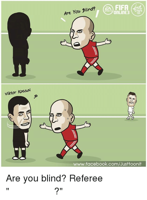 "Facebook, Fifa, and Memes: Viktor Kassai  EA FIFA  Are You Blind?  ONLINE  www.facebook.com/Justtoonit Are you blind? Referee  ร็อบเบน ""กรรมการตาบอดหรอไง?"""