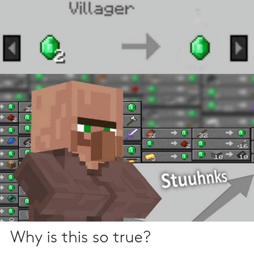villager: Villager  32  32  32  16  10  Stuuhnks Why is this so true?