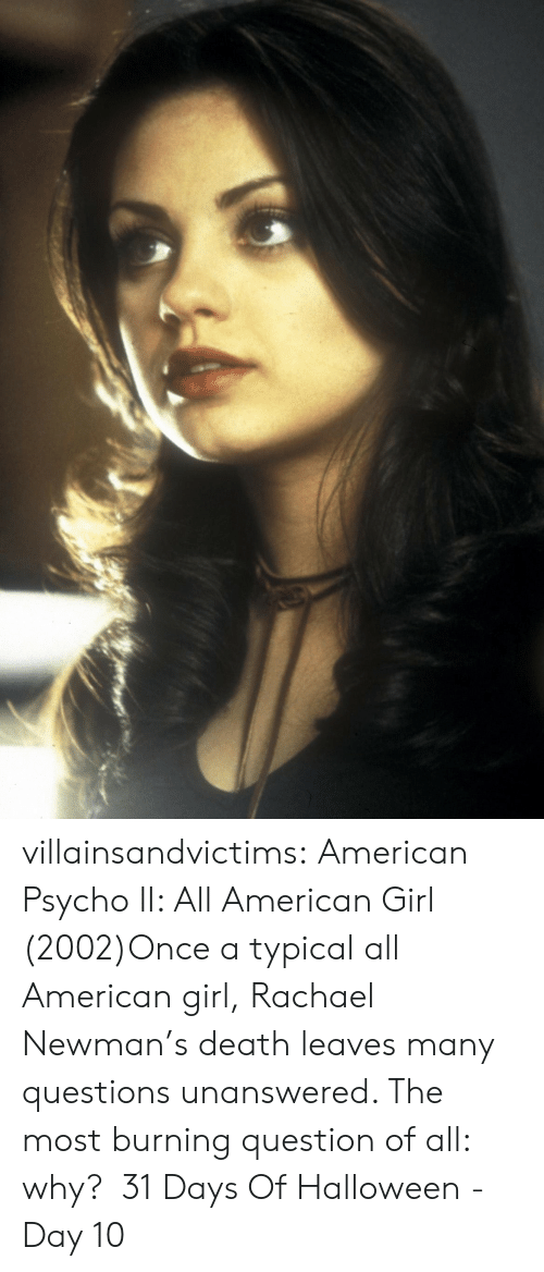Newman: villainsandvictims:  American Psycho II: All American Girl (2002)Once a typical all American girl, Rachael Newman's death leaves many  questions unanswered. The most burning question of all: why?  31 Days Of Halloween - Day 10