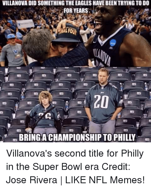 Villanova: VILLANOVA DID SOMETHING THE EAGLESHAVE BEEN TRYING TO DO  FOR YEARS  CO  BRING ACHAMPIONSHIPTO PHILLY Villanova's second title for Philly in the Super Bowl era Credit: Jose Rivera | LIKE NFL Memes!