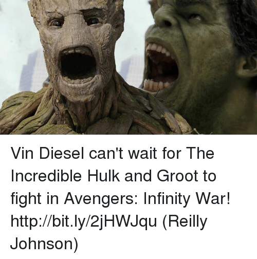 incredible hulk: Vin Diesel can't wait for The Incredible Hulk and Groot to fight in Avengers: Infinity War! http://bit.ly/2jHWJqu  (Reilly Johnson)