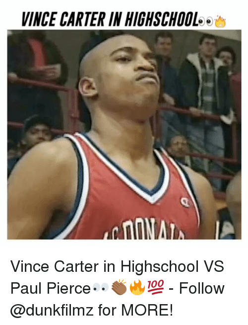 Memes, 🤖, and Vince Carter: VINCE CARTER IN HIGHSCHOOL. Vince Carter in Highschool VS Paul Pierce👀👏🏾🔥💯 - Follow @dunkfilmz for MORE!