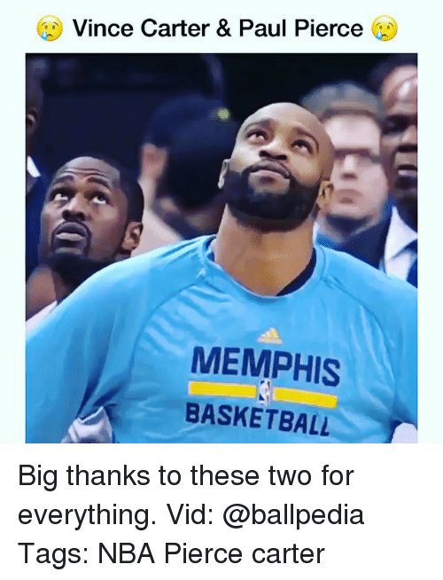 Memes, 🤖, and Paul: Vince Carter & Paul Pierce  MEMPHIS  BASKETBALL Big thanks to these two for everything. Vid: @ballpedia Tags: NBA Pierce carter