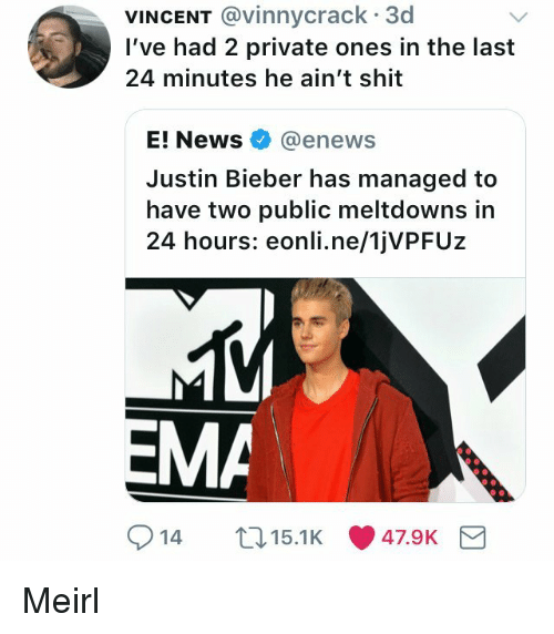 E News: VINCENT @vinnycrack 3d  I've had 2 private ones in the last  24 minutes he ain't shit  E! News @enews  Justin Bieber has managed to  have two public meltdowns in  24 hours: eonli.ne/1jVPFUz  EMA  914 15.1K Meirl