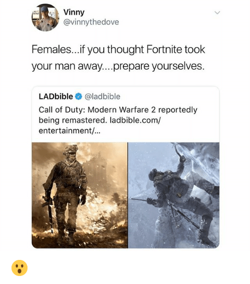 modern warfare: Vinny  @vinnythedove  Females..if you thought Fortnite took  your man away....prepare yourselves  LADbible@ladbible  Call of Duty: Modern Warfare 2 reportedly  being remastered. ladbible.com/  entertainment/... 😮