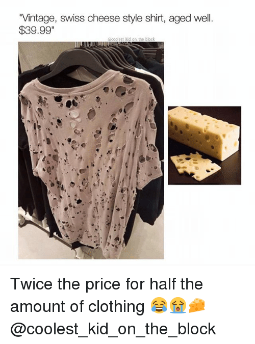 """Memes, Swiss, and 🤖: Vintage, swiss cheese style shirt, aged well.  $39.99""""  @coolest kid on the block Twice the price for half the amount of clothing 😂😭🧀 @coolest_kid_on_the_block"""