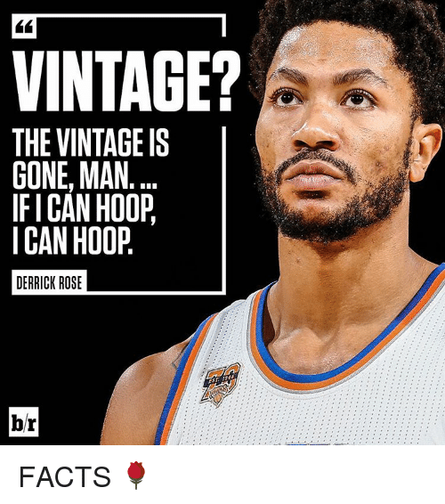 Derrick Rose, Sports, and Rose: VINTAGE?  THE VINTAGE IS  GONE, MAN  IFI CAN HOOP  I CAN HOOP  DERRICK ROSE  br FACTS 🌹