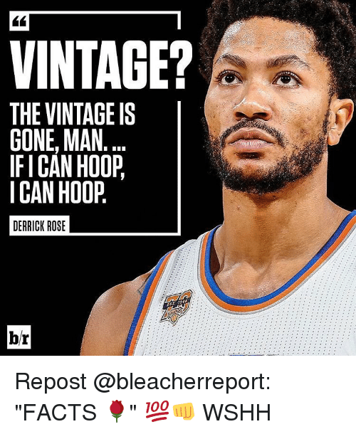 "Derrick Rose, Memes, and Wshh: VINTAGE?  THE VINTAGE IS  GONE, MAN  IFI CAN HOOP  I CAN HOOP  DERRICK ROSE  br Repost @bleacherreport: ""FACTS 🌹"" 💯👊 WSHH"