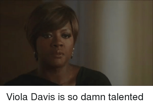 Funny, Davis, and Viola Davis: Viola Davis is so damn talented
