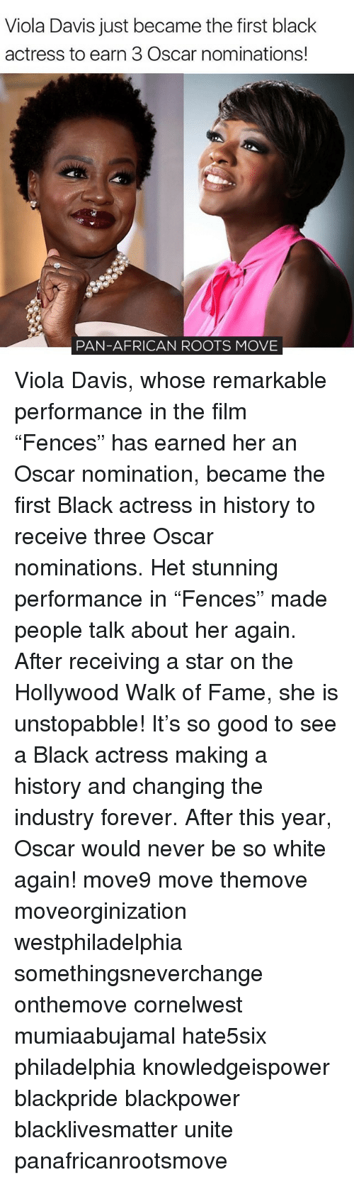 """Memes, Oscars, and Oscar Nominations: Viola Davis just became the first black  actress to earn 3 Oscar nominations!  PAN-AFRICAN ROOTS MOVE Viola Davis, whose remarkable performance in the film """"Fences"""" has earned her an Oscar nomination, became the first Black actress in history to receive three Oscar nominations. Het stunning performance in """"Fences"""" made people talk about her again. After receiving a star on the Hollywood Walk of Fame, she is unstopabble! It's so good to see a Black actress making a history and changing the industry forever. After this year, Oscar would never be so white again! move9 move themove moveorginization westphiladelphia somethingsneverchange onthemove cornelwest mumiaabujamal hate5six philadelphia knowledgeispower blackpride blackpower blacklivesmatter unite panafricanrootsmove"""