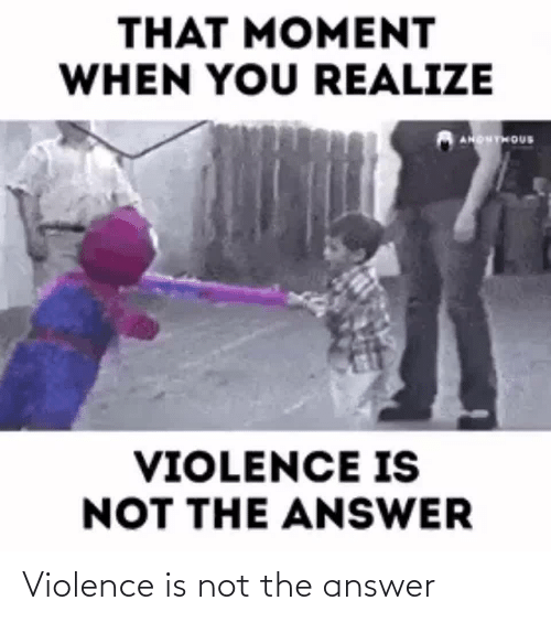 Not The: Violence is not the answer