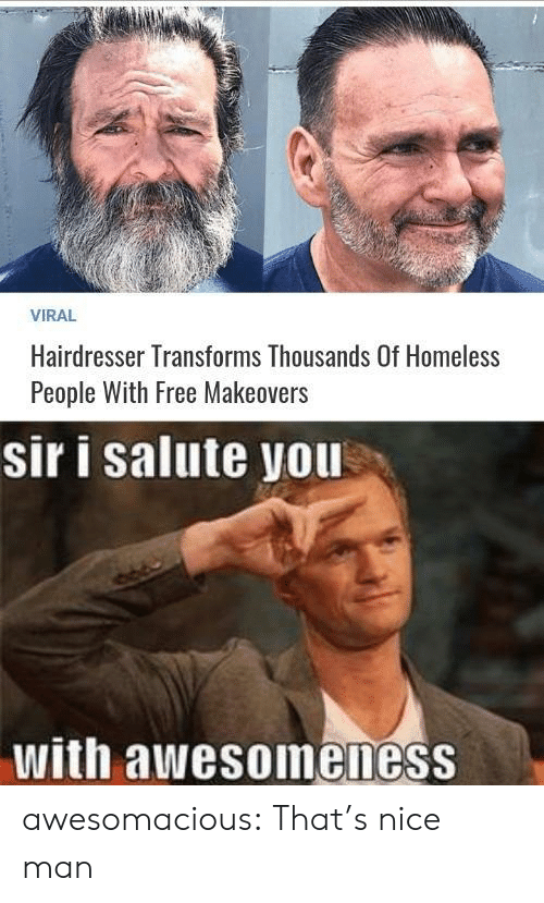I Salute You: VIRAL  Hairdresser Transforms Thousands Of Homeless  People With Free Makeovers  sir i salute you  with awesoineness awesomacious:  That's nice man