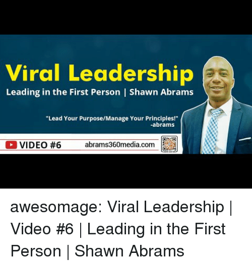 Leadership: Viral Leadership  Leading in the First Person | Shawn Abrams  Lead Your PurposeMaage Your Prindales  abrams  OVIDEO #6 abrams360media.com a awesomage:  Viral Leadership | Video #6 | Leading in the First Person | Shawn Abrams