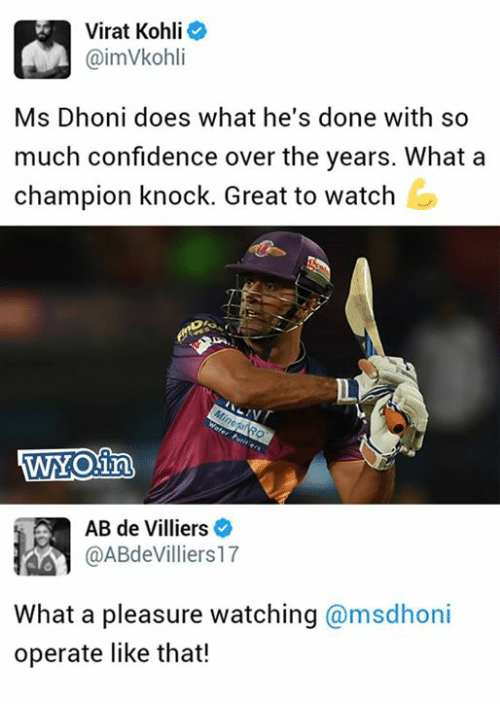 Confidence, Memes, and Watch: Virat Kohli  CaimVkohli  Ms Dhoni does what he's done with so  much confidence over the years. What a  champion knock. Great to watch  WYONinh  AB de Villiers  @ABdeVilliers17  What a pleasure watching  @msdhoni  operate like that!