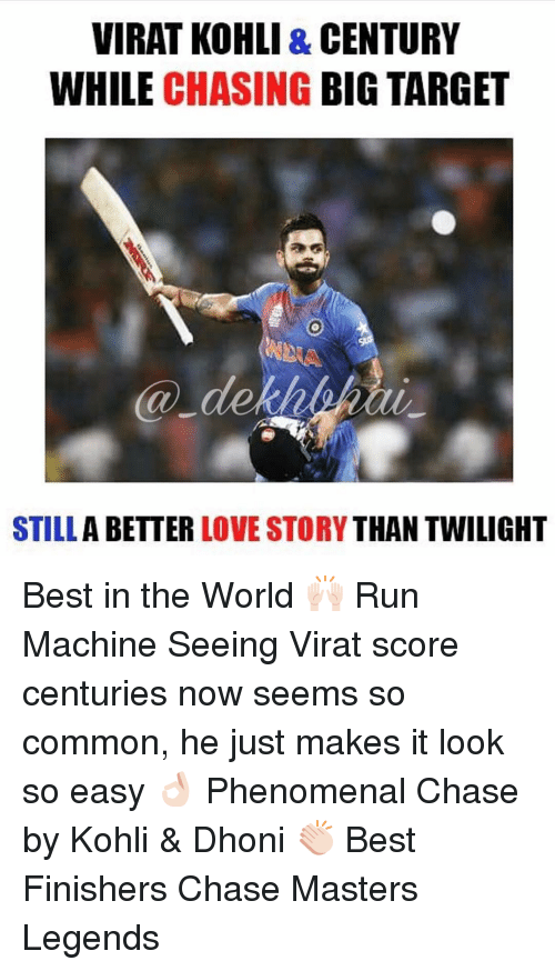 Still a Better Love Story than Twilight : VIRAT KOHLI & CENTURY  WHILE CHASING  BIG TARGET  STILL  A BETTER  LOVE STORY  THAN TWILIGHT Best in the World 🙌🏻 Run Machine Seeing Virat score centuries now seems so common, he just makes it look so easy 👌🏻 Phenomenal Chase by Kohli & Dhoni 👏🏻 Best Finishers Chase Masters Legends