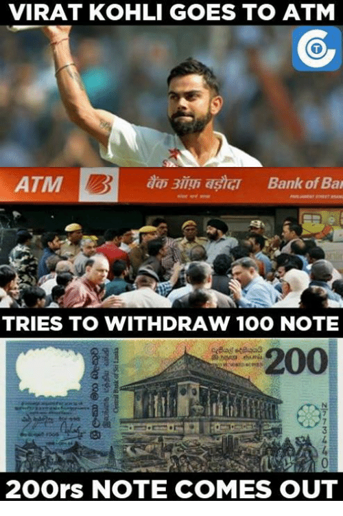 Withdrawals: VIRAT KOHLI GOES TO ATM  as Bank of Bar  ATM  TRIES TO WITHDRAW 100 NOTE  200  2oors NOTE COMES OUT