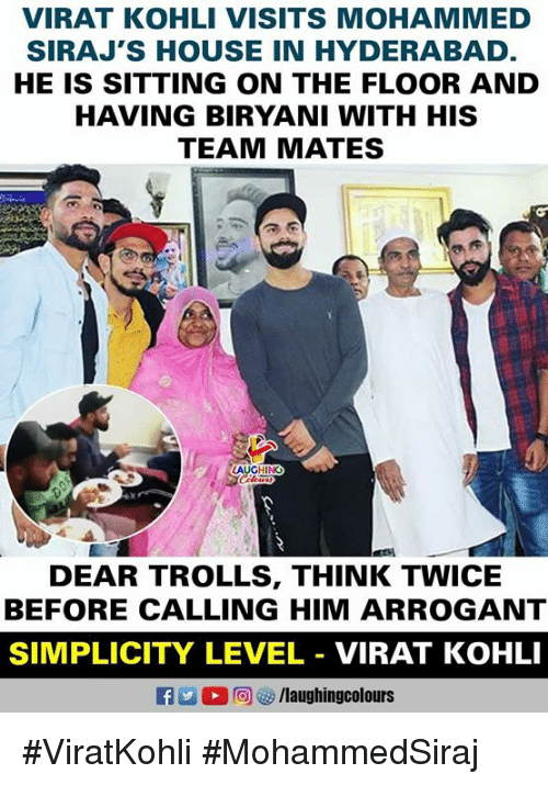biryani: VIRAT KOHLI VISITS MOHAMMED  SIRAJ'S HOUSE IN HYDERABAD.  HE IS SITTING ON THE FLOOR AND  HAVING BIRYANI WITH HIS  TEAM MATES  HINC  DEAR TROLLS, THINK TWICE  BEFORE CALLING HIM ARROGANT  SIMPLICITY LEVEL VIRAT KOHLI #ViratKohli #MohammedSiraj