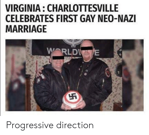 Neo Nazi: VIRGINIA:  CHARLOTTESVILLE  CELEBRATES FIRST GAY NEO-NAZI  MARRIAGE  WORLD Progressive direction