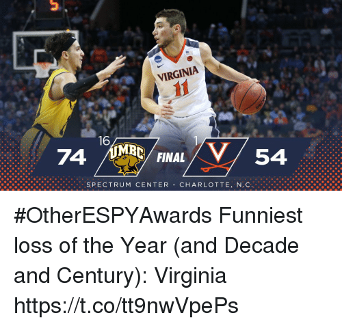 Sports, Charlotte, and Virginia: VIRGINIA  FINAL  54  SPECTRUM CENTER - CHARLOTTE, NC #OtherESPYAwards  Funniest loss of the Year (and Decade and Century): Virginia https://t.co/tt9nwVpePs