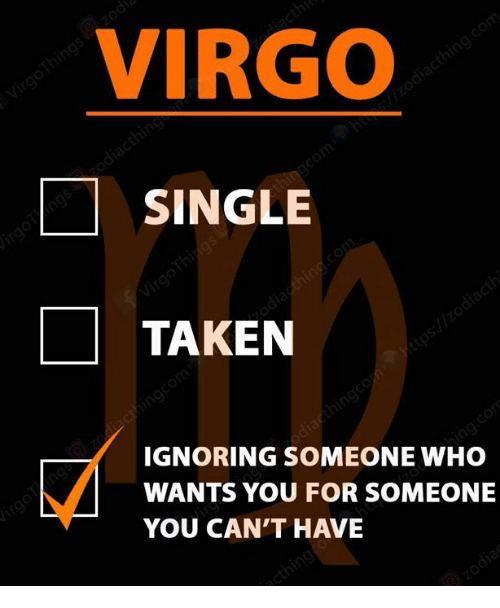 Single Taken: VIRGO  SINGLE  TAKEN  IGNORING SOMEONE WHO  WANTS YOU FOR SOMEONE  YOU CAN'T HAVE